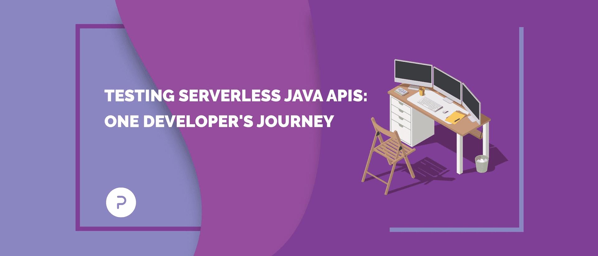 Testing Serverless Java APIs: One Developer's Journey