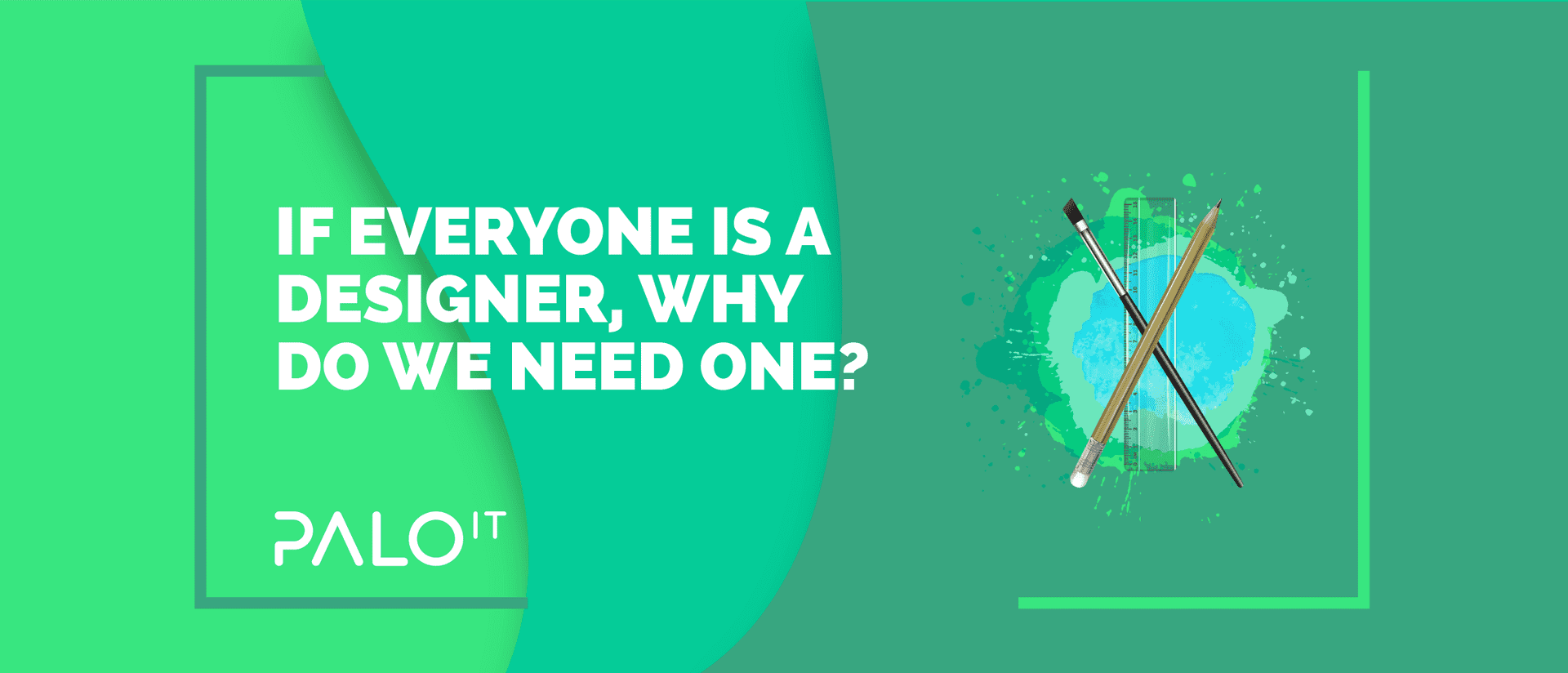 If Everyone Is a Designer, Why Do We Need One?