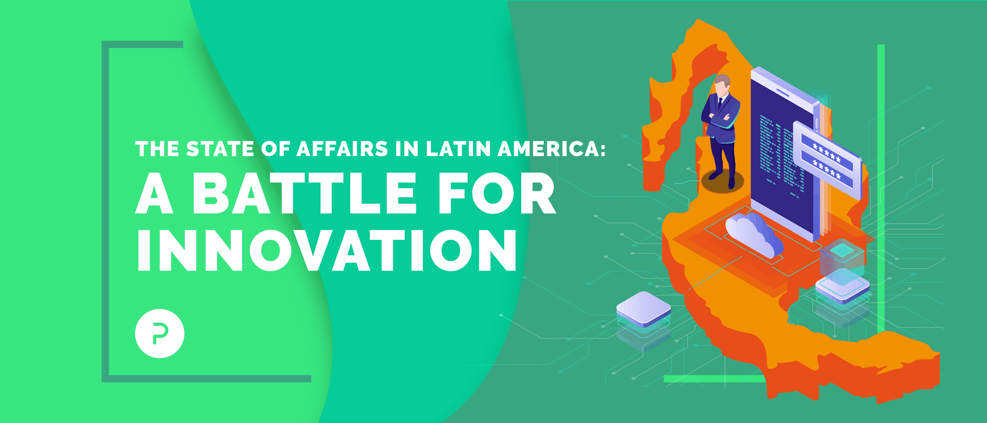 The State of Affairs in Latin America: A Battle for Innovation