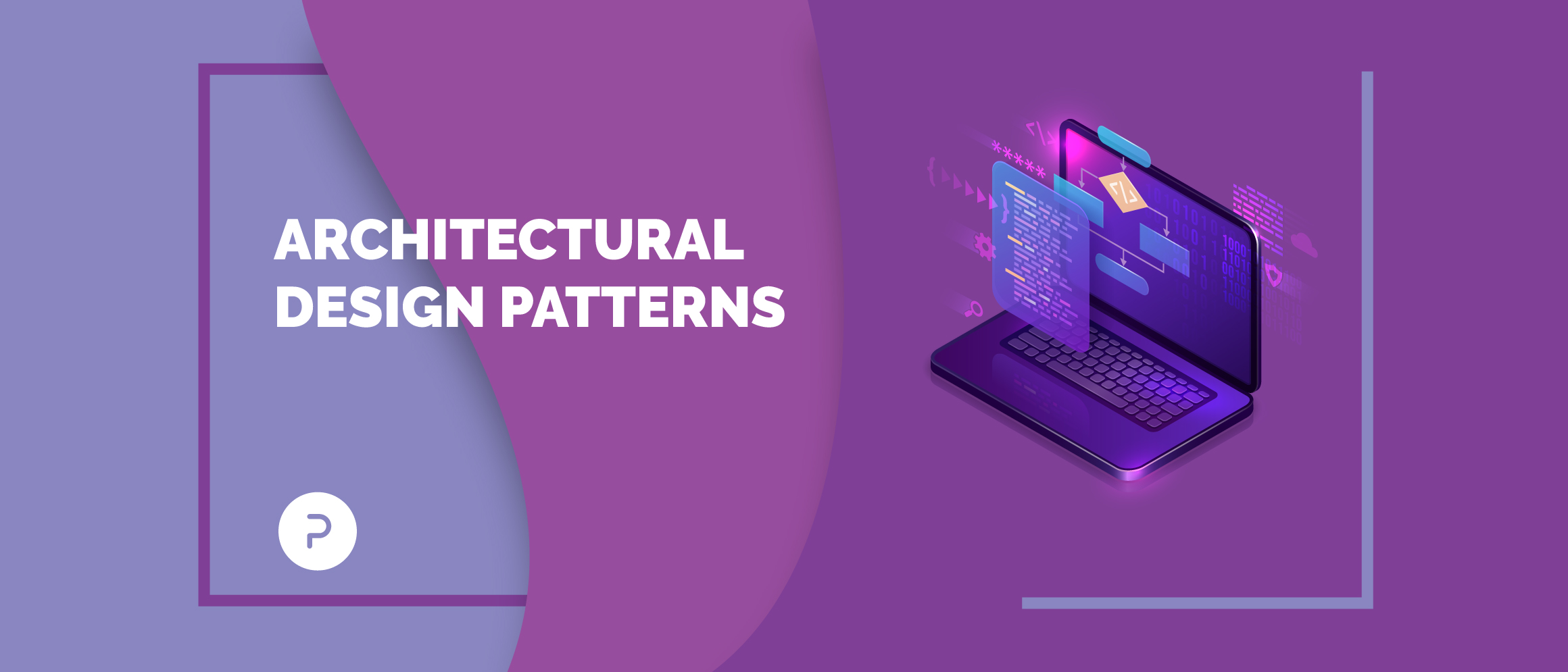Mobile App Development: Why Architectural Design Patterns Matter And Which To Choose