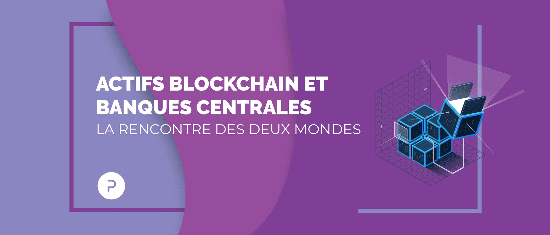 Actifs blockchain et banques centrales - la rencontre des deux mondes